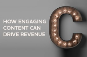How engaging content can drive revenue – webinar slides and recording