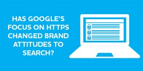 How is HTTPS influencing brand behaviour – and the search market?