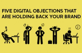 The five objections that prevent your brand's digital development – and how to overcome them.