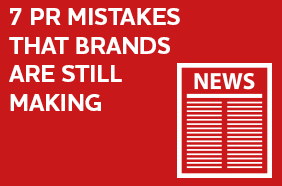 7 PR mistakes that brands are still making