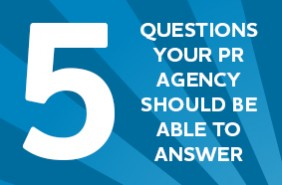 Five questions that your PR agency should be able to answer