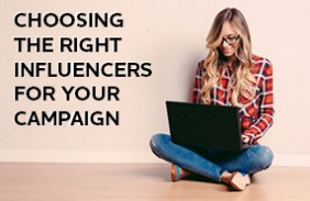 Choosing the right influencers for your campaign