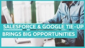 Salesforce and Google join forces to create big data opportunities for marketers