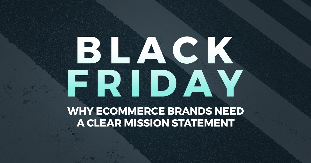 Why Ecommerce Brands Need A Clear Mission For Their Black Friday Strategy Stickyeyes